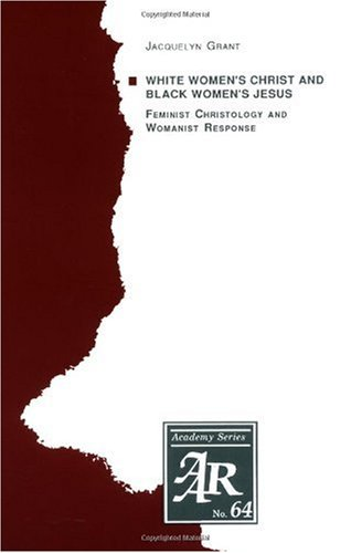 White Women's Christ and Black Women's Jesus: Feminist Christology and Womanist Response (Aar Academy Series)