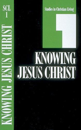 Knowing Jesus Christ: Book 1 (Studies in Christian Living)