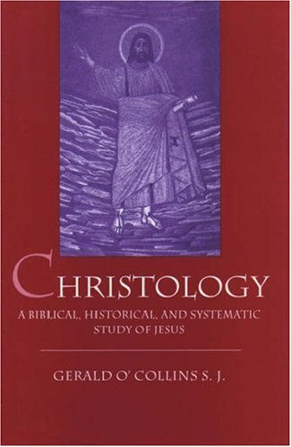 Christology: A Biblical, Historical, and Systematic Study of Jesus Christ