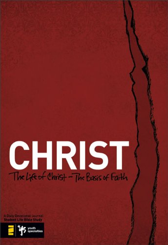 Christ: The Life of Christ - the Basis of Faith (Student Life Bible Study)