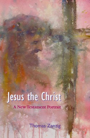 Jesus the Christ: A New Testament Portrait