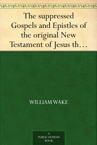 The suppressed Gospels and Epistles of the original New Testament of Jesus the Christ, Volume 5, St. Paul