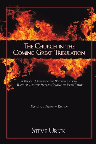 The Church in the Coming Great Tribulation: A Biblical Defense of the Posttribulational Rapture and the Second Coming of Jesus Christ